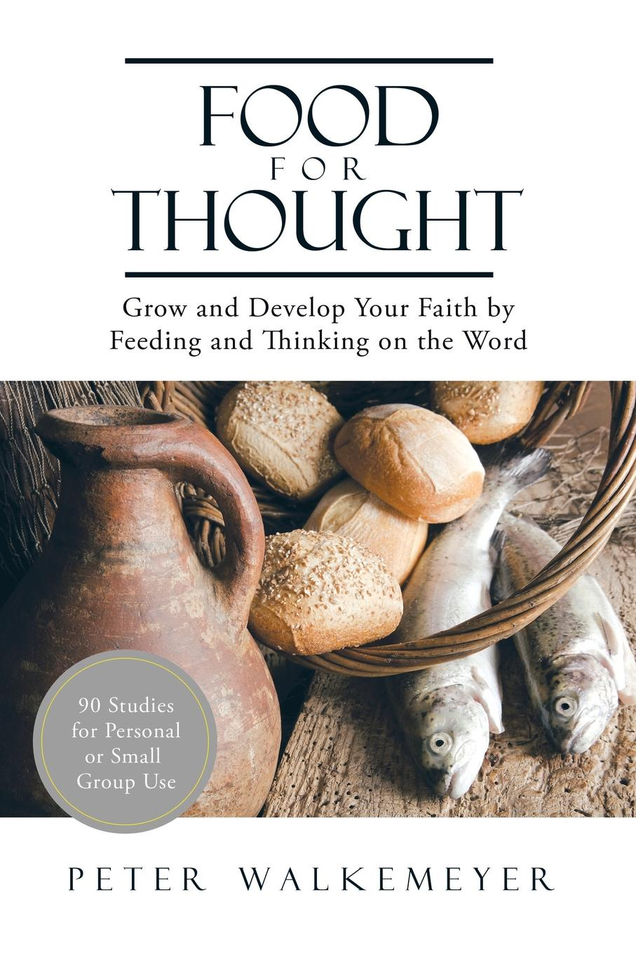 Peter Walkemeyer Food for Thought. Grow and Develop Your Faith by Feeding and Thinking on the Word peter walkemeyer food for thought grow and develop your faith by feeding and thinking on the word