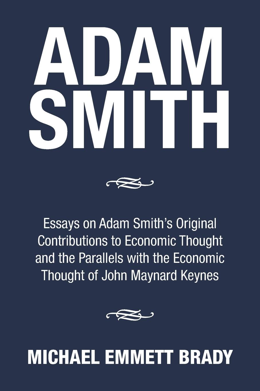 Michael Emmett Brady Adam Smith. Essays on Adam Smith's Original Contributions to Economic Thought and the Parallels with the Economic Thought of John Maynard Keynes lina laubisch debate about alternative monetary systems silvio gesell john maynard keynes irving fisher