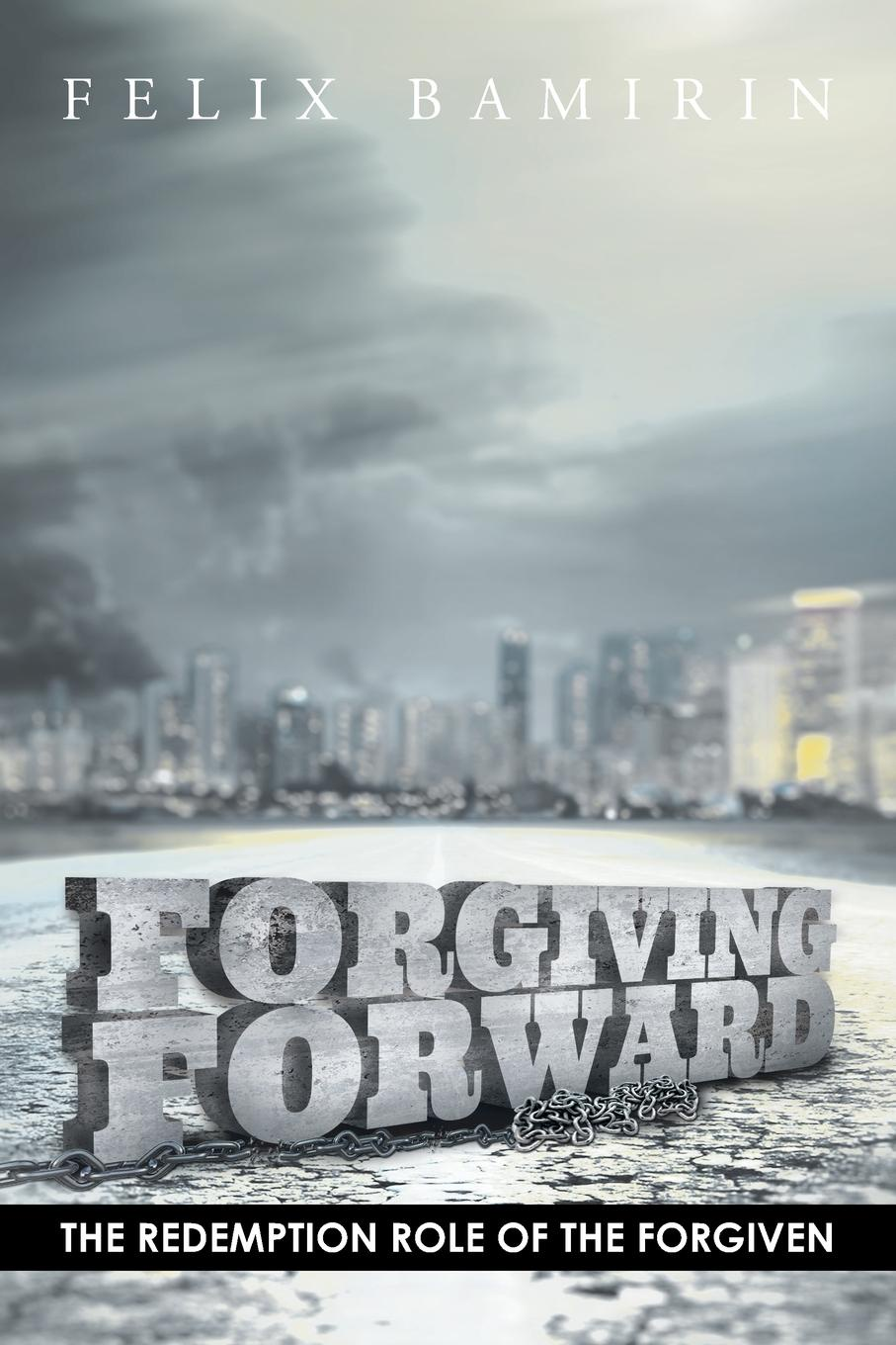Felix Bamirin Forgiving Forward. The Redemption Role of the Forgiven pamela tracy the price of redemption