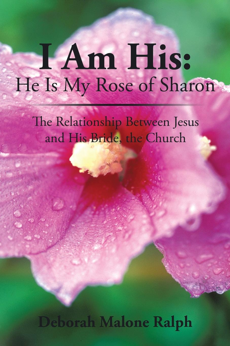 Deborah Malone Ralph I Am His. He Is My Rose of Sharon: The Relationship Between Jesus and His Bride, the Church deborah hale the bride ship