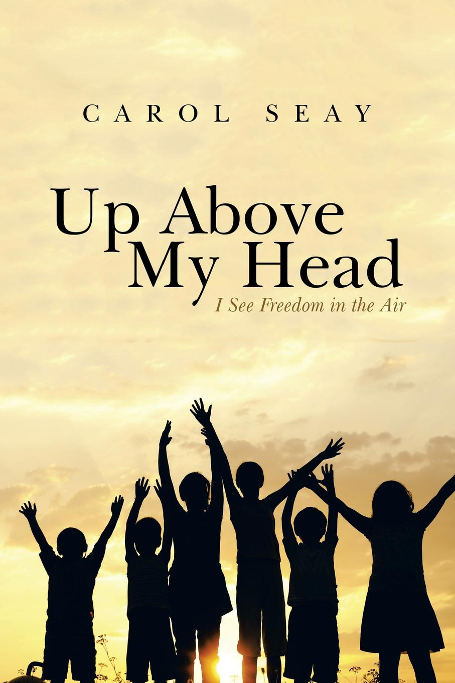 Carol Seay Up Above My Head. I See Freedom in the Air