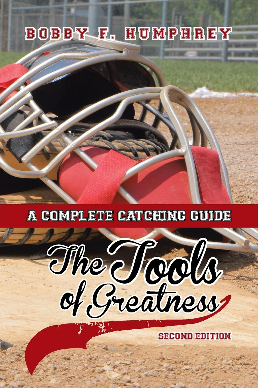 Фото - Bobby F. Humphrey The Tools of Greatness. A Complete Catching Guide Second Edition collins s catching fire movie tie in edition
