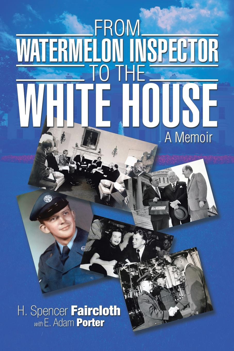 H. Spencer Faircloth From Watermelon Inspector to the White House. A Memoir the inspector selfie