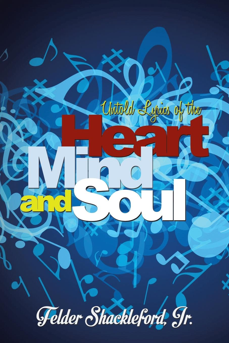 лучшая цена Felder Shackleford Jr Untold Lyrics of the Heart, Mind and Soul