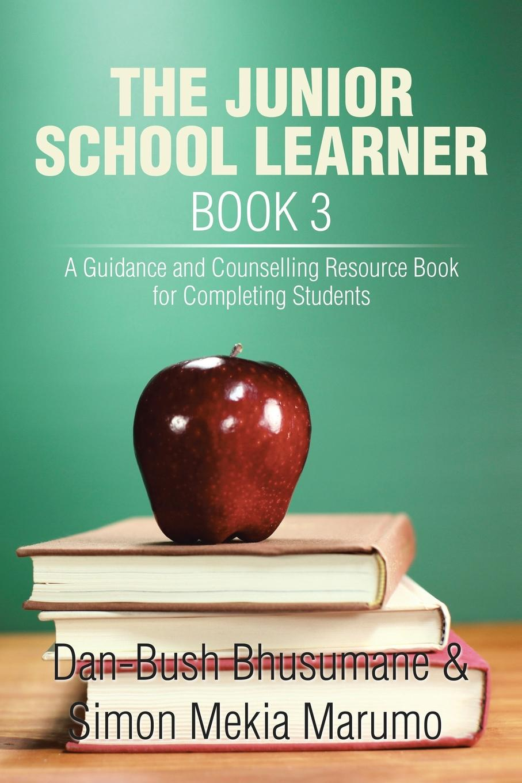 где купить Dan-Bush Bhusumane, Simon Mekia Marumo THE JUNIOR SCHOOL LEARNER BOOK 3. A Guidance and Counselling Resource Book for Completing Students по лучшей цене