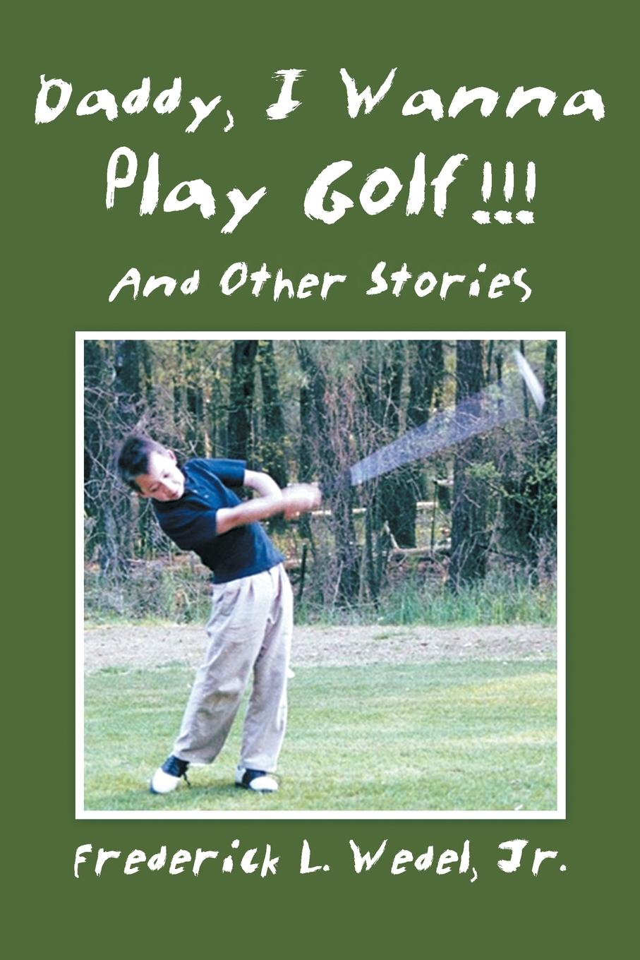 Jr. Frederick L. Wedel Daddy, I Wanna Play Golf!!!. And Other Stories woe is i jr