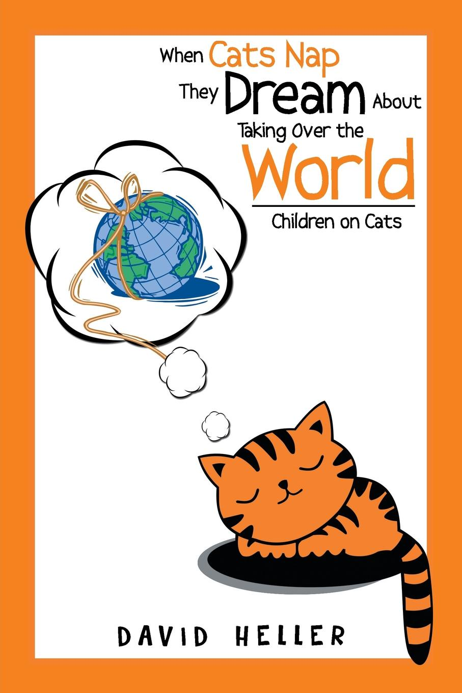 David Heller When Cats Nap They Dream About Taking Over the World. Children on