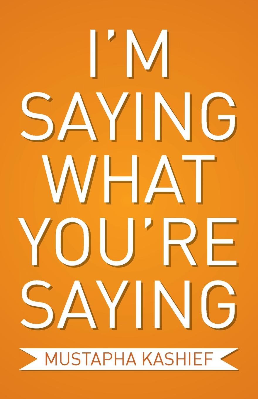 Mustapha Kashief I'm Saying What You're Saying finding ways of saying no