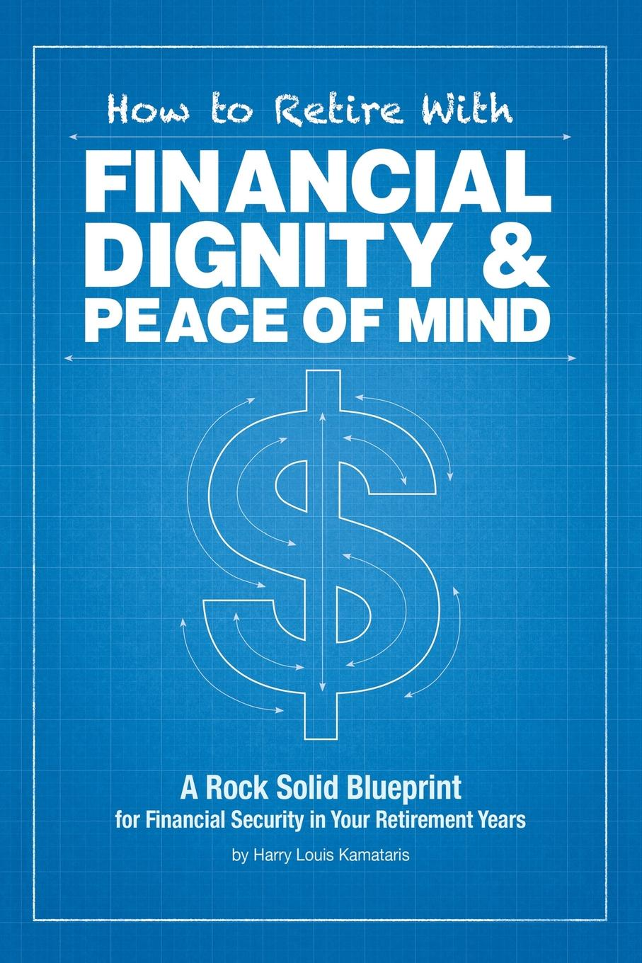 Harry Louis Kamataris How to Retire with Financial Dignity and Peace of Mind bill roiter beyond work how accomplished people retire successfully