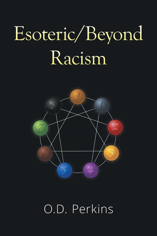 O.D. Perkins Esoteric/Beyond Racism esoteric warfare