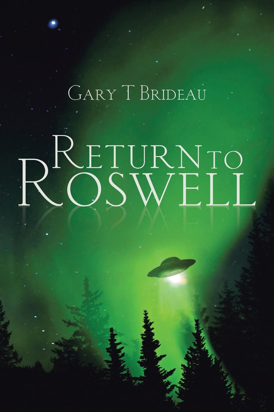 Gary T Brideau Return to Roswell