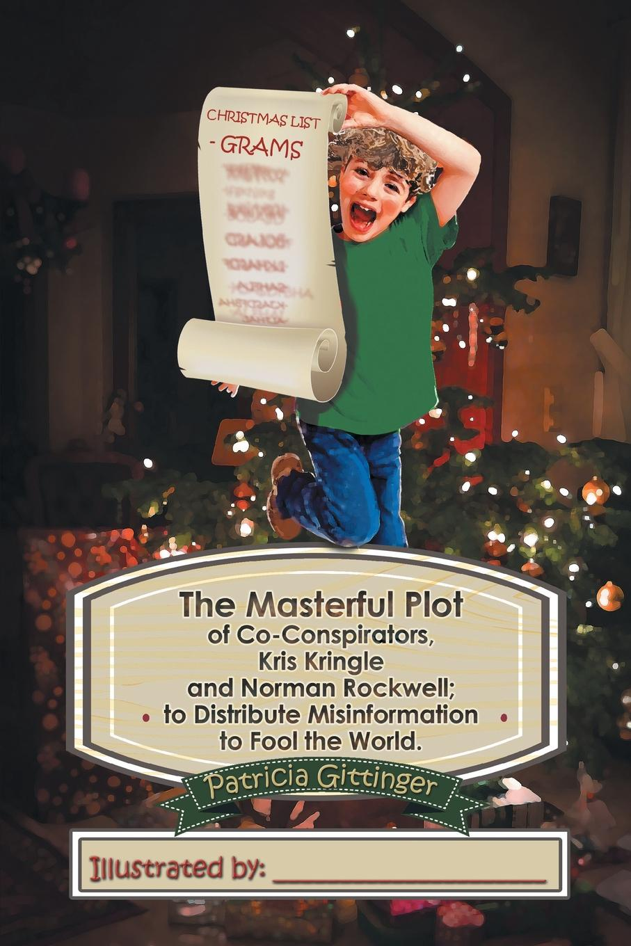 Patricia Gittinger The Masterful Plot of Co-Conspirators, Kris Kringle and Norman Rockwell; to Distribute Misinformation to Fool the World. fool s quest book 2 of the fitz and the fool trilogy