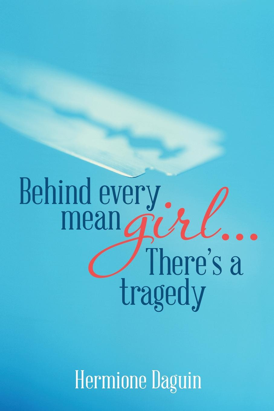 Hermione Daguin Behind every mean girl... There's a tragedy butler george frank every girl s book