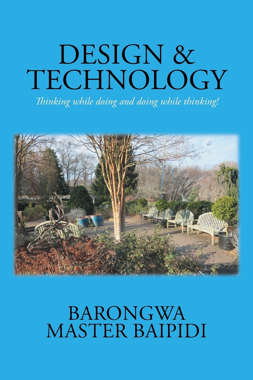 Barongwa Master Baipidi DESIGN AND TECHNOLOGY. Thinking while doing and doing while thinking! thinking fast and slow