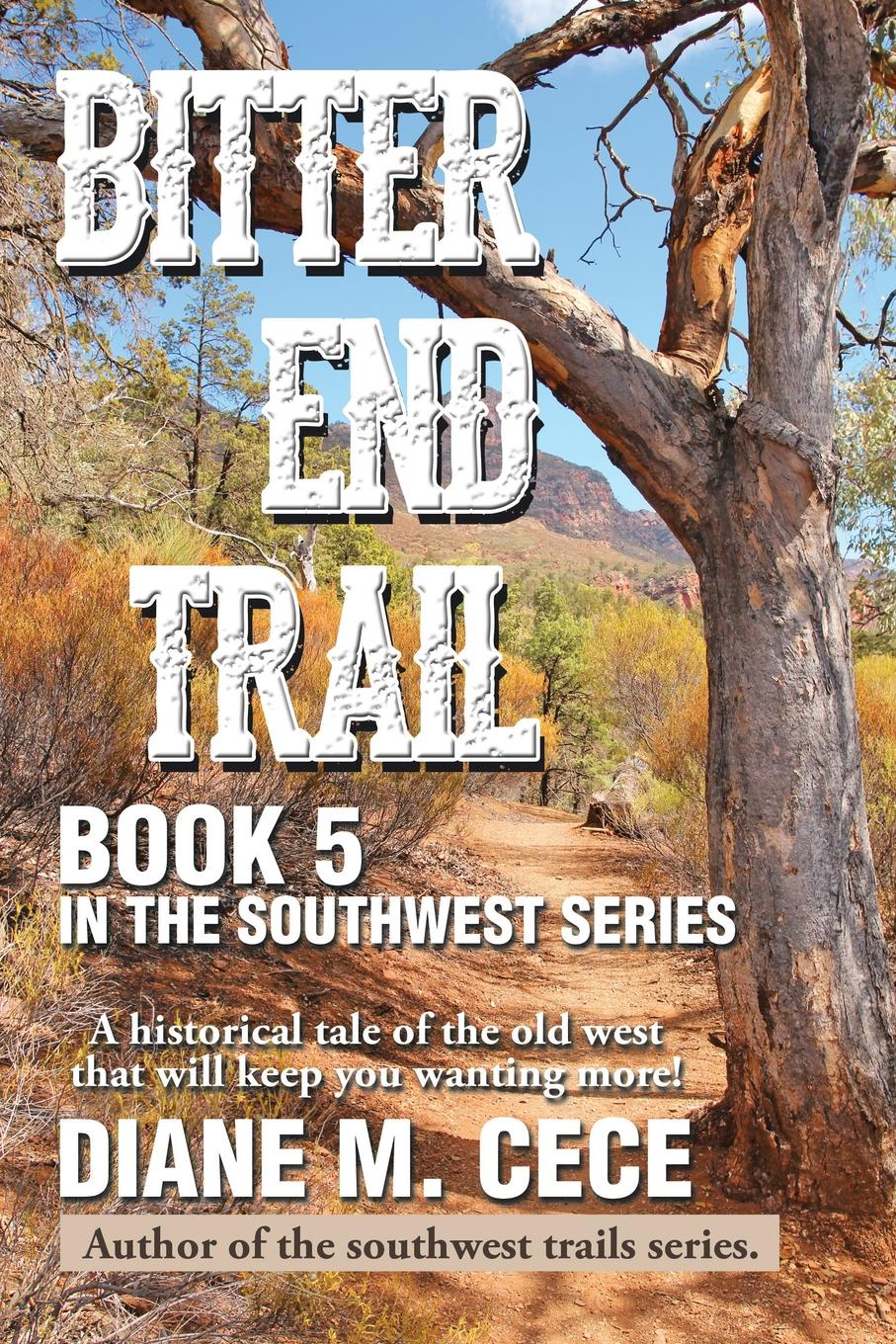 DIANE M. CECE BITTER END TRAIL. Book 5 in the Southwest Series все цены
