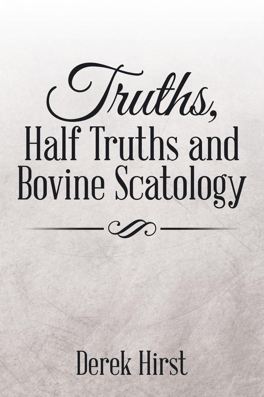 Derek Hirst Truths, Half Truths and Bovine Scatology brandie freely truths and freedom