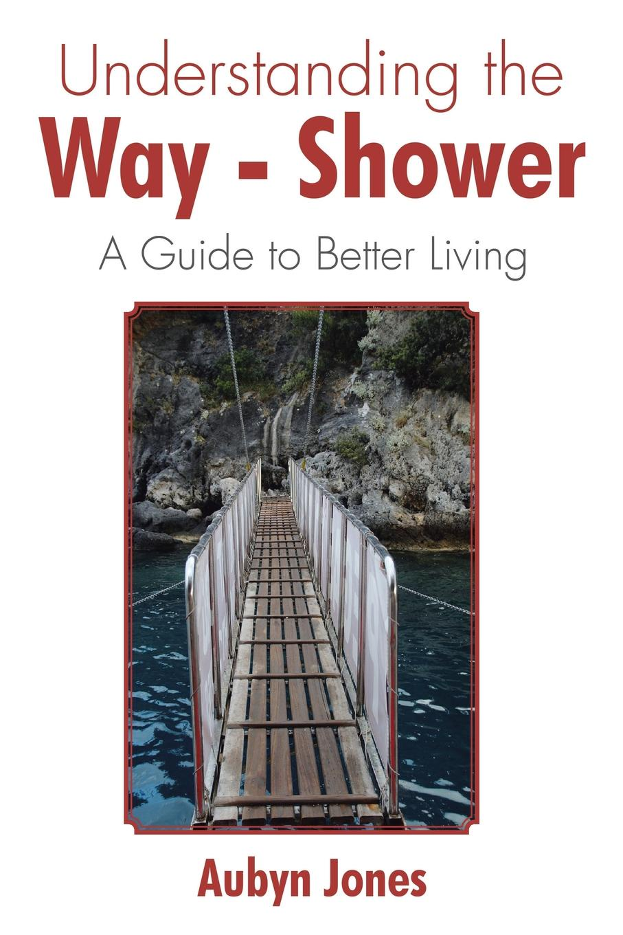 Aubyn Jones Understanding the Way-Shower. A Guide to Better Living joe ungemah misplaced talent a guide to better people decisions