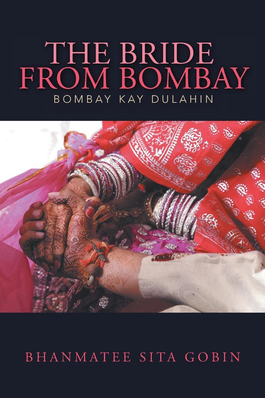 Bhanmatee Sita Gobin The Bride from Bombay. Bombay kay Dulahin бордюр expotile cen bombay 8х20