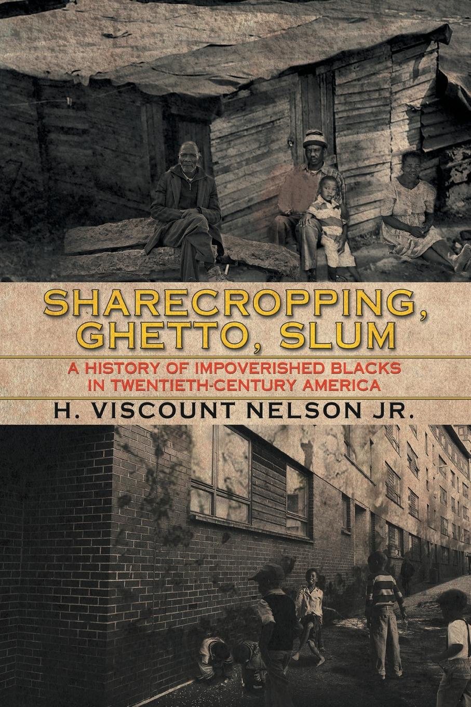 H. Viscount Nelson Jr. Sharecropping, Ghetto, Slum. A History of Impoverished Blacks in Twentieth-Century America isaiah trunk robert moses shapiro lodz ghetto a history