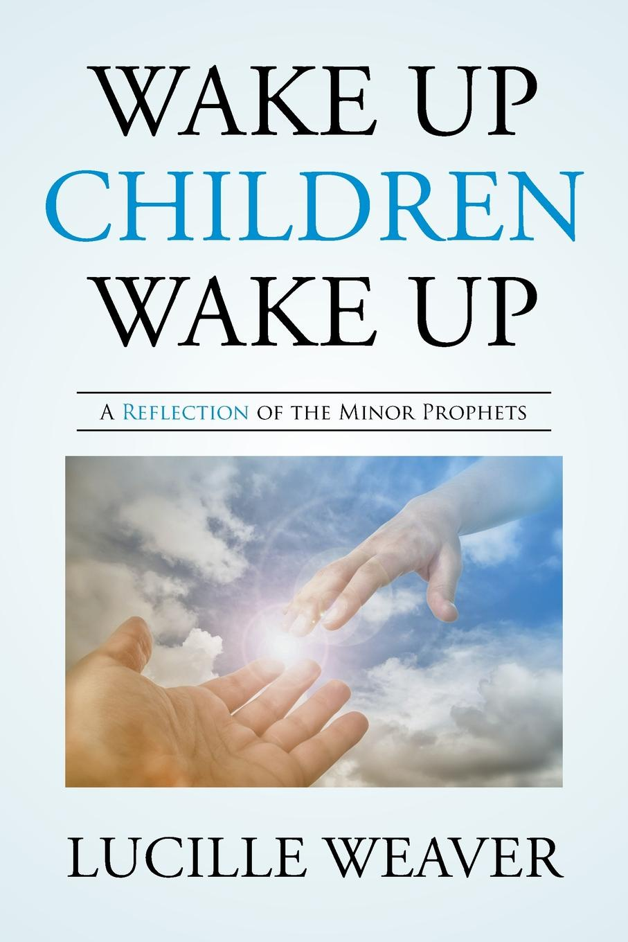 Lucille Weaver Wake Up Children Wake Up. A Reflection of the Minor Prophets сахарница ф восточный 600 мл