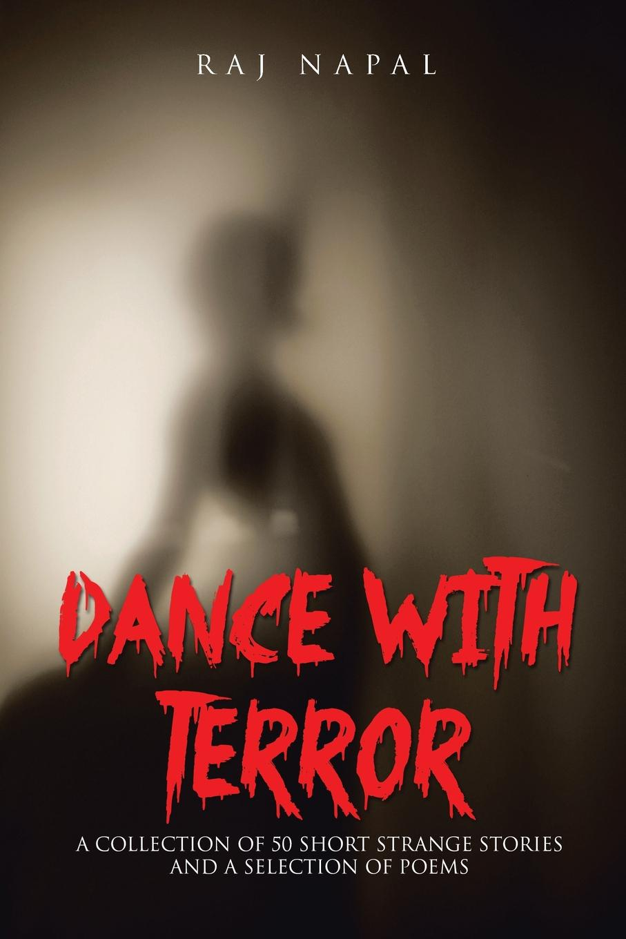 Raj Napal Dance with Terror. A Collection of 50 Short Weird Stories a dance with dragons