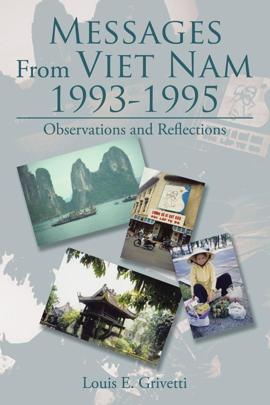 Louis E. Grivetti Messages From Viet Nam 1993-1995. Observations and Reflections dai viet 250g