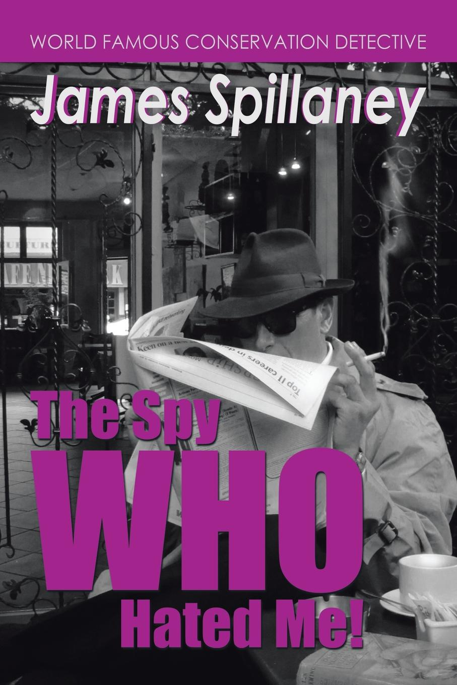 Shaun Chapman The Spy Who Hated Me!. A James Spillaney Casefile shaun ellis the man who lives with wolves