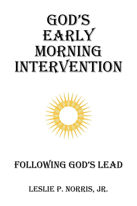 Jr. Leslie P. Norris God's Early Morning Intervention. Following God's Lead недорго, оригинальная цена