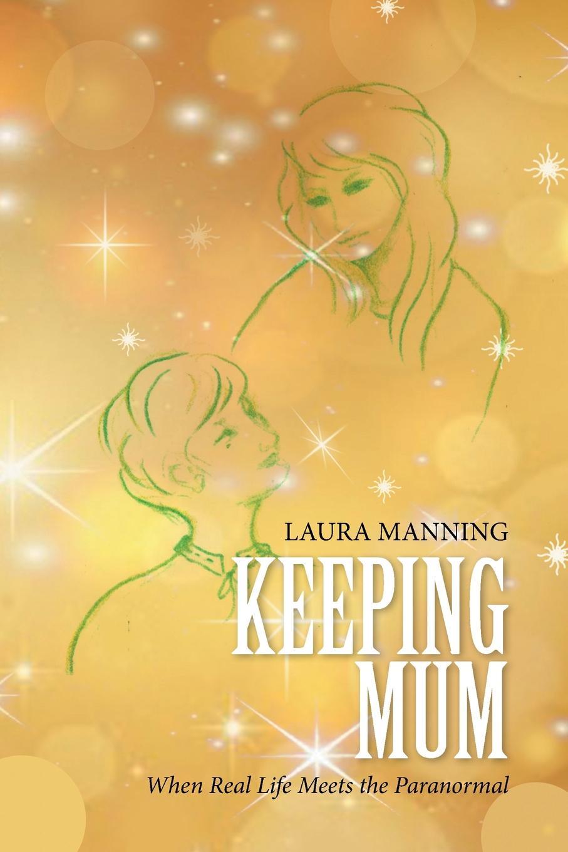 Laura Manning Keeping Mum. When Real Life Meets the Paranormal laura lippman life sentences