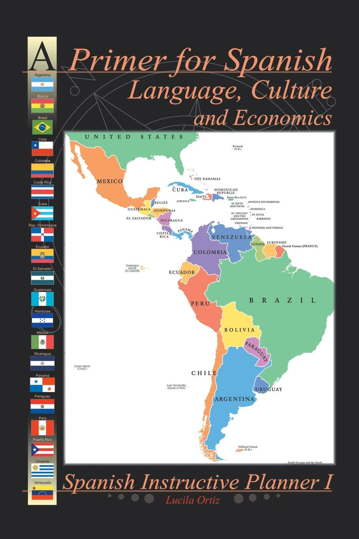 "A Primer for Spanish Language, Culture and Economics. Spanish Instructive Planner I Книга""A Primer for Spanish Language, Culture and Economics..."