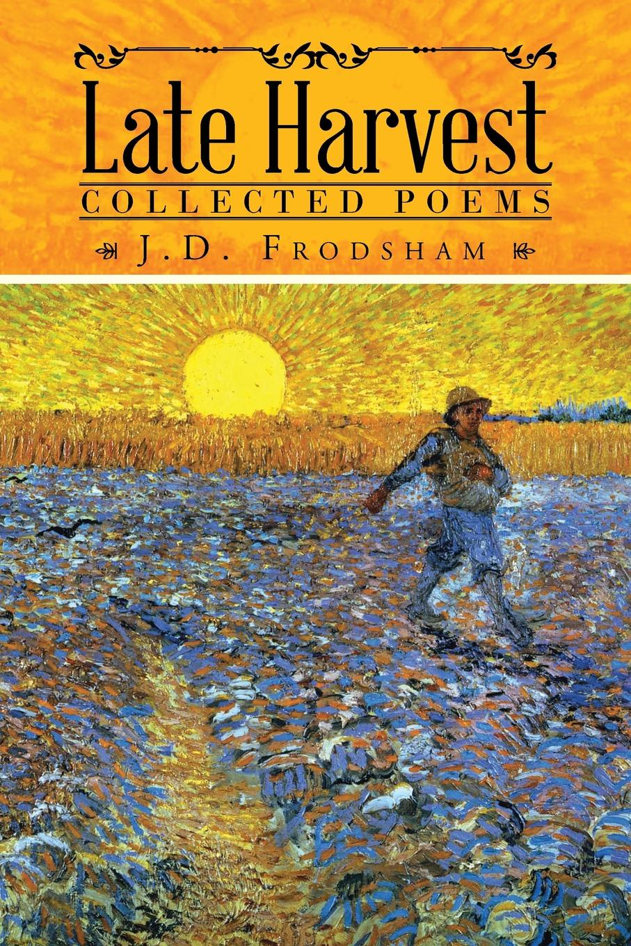 J.D. Frodsham Late Harvest. Collected Poems brian patten collected love poems