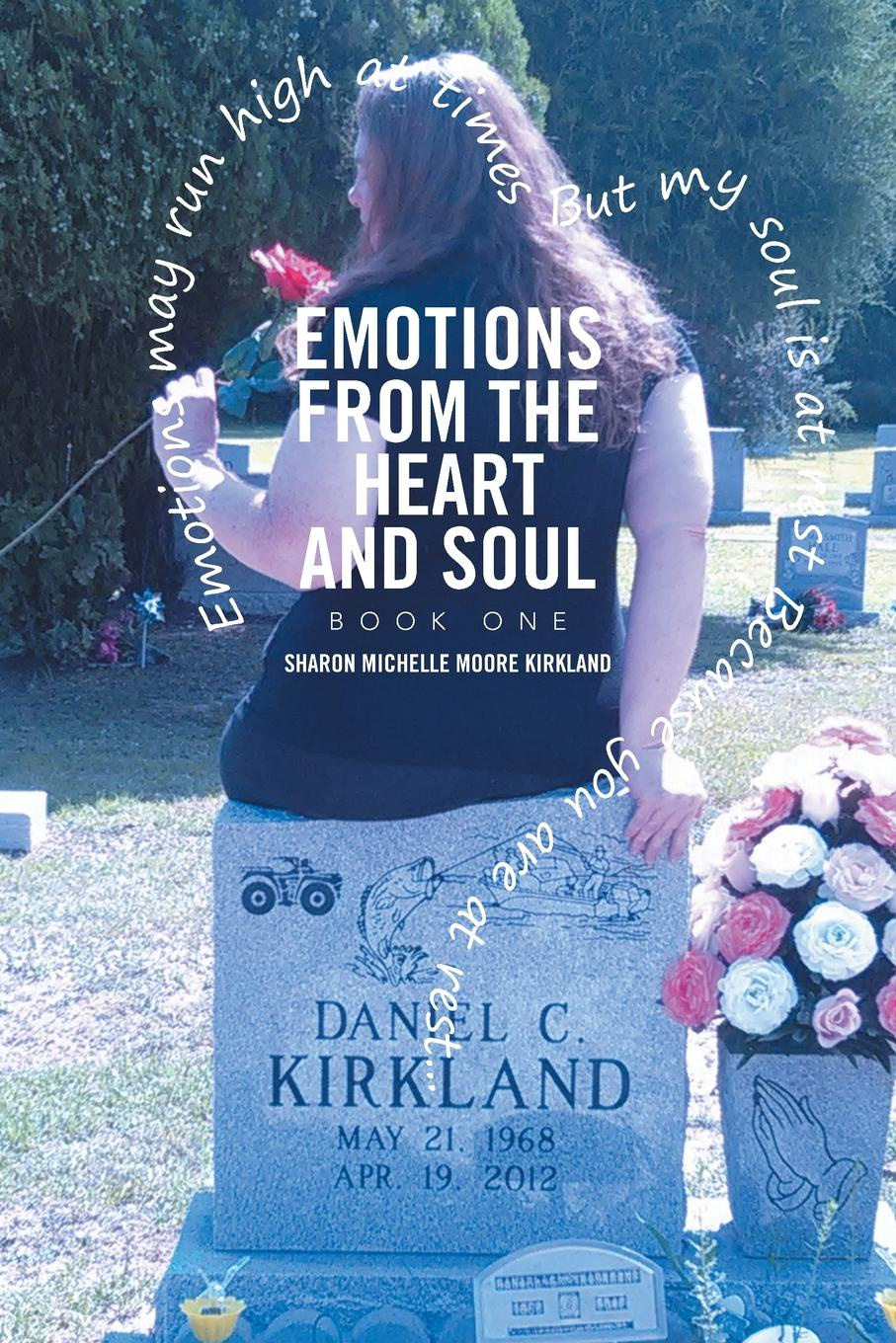 Sharon Michelle Moore Kirkland Emotions From the Heart and Soul. Book One kevin lindsey memoirs of the heart visions from the soul