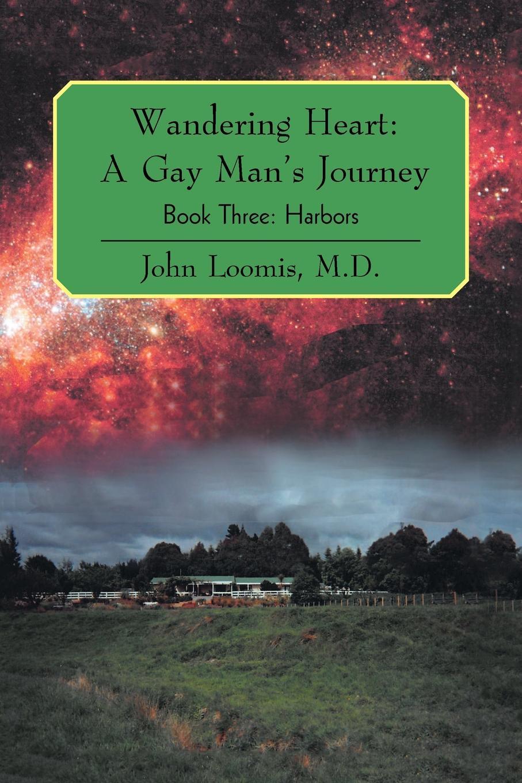 John Loomis M.D. Wandering Heart. A Gay Man's Journey: Book Three: Harbors three man 4