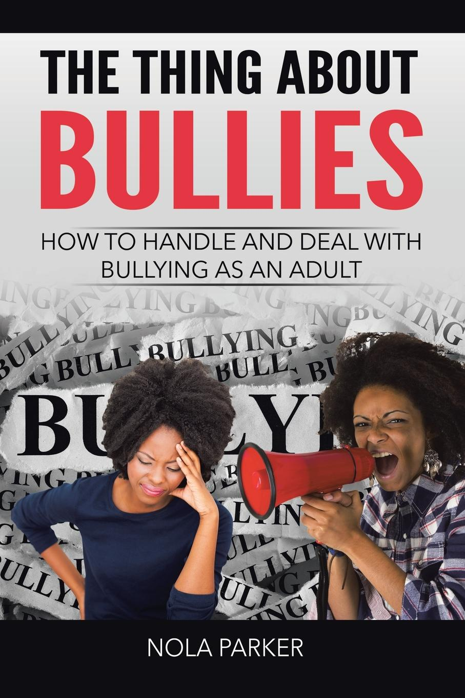 Nola Parker The Thing About Bullies. How to Handle and Deal with Bullying as an Adult stephen cosgrove pickles and the p flock bullies