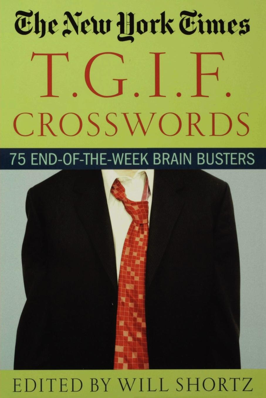 New York Times The New York Times T.G.I.F. Crosswords. 75 End-Of-The-Week Brain Busters the end times
