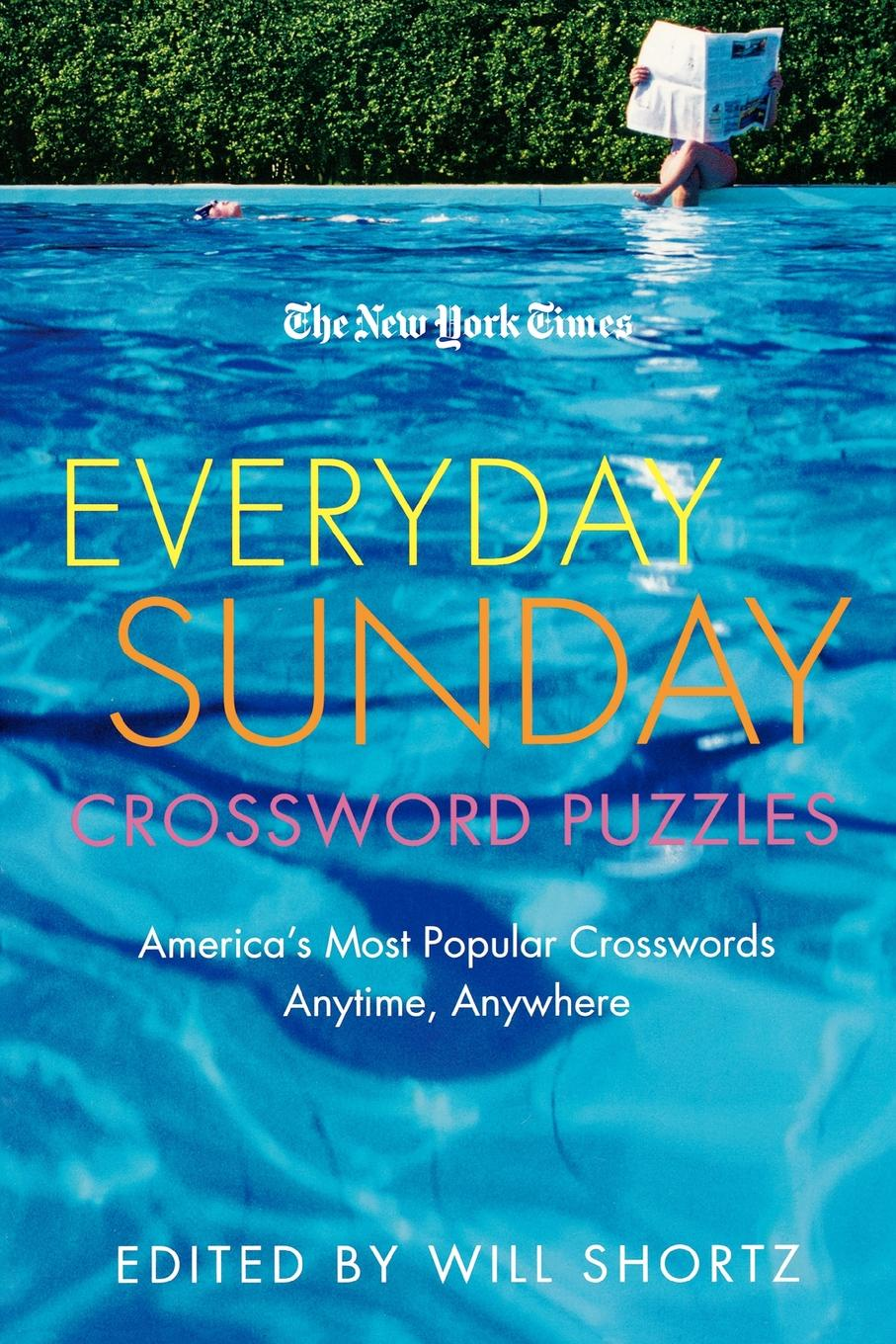 Will Shortz, New York Times The New York Times Everyday Sunday Crossword Puzzles. America's Most Popular Crosswords Anytime, Anywhere los angeles times sunday crossword omnibus volume 7