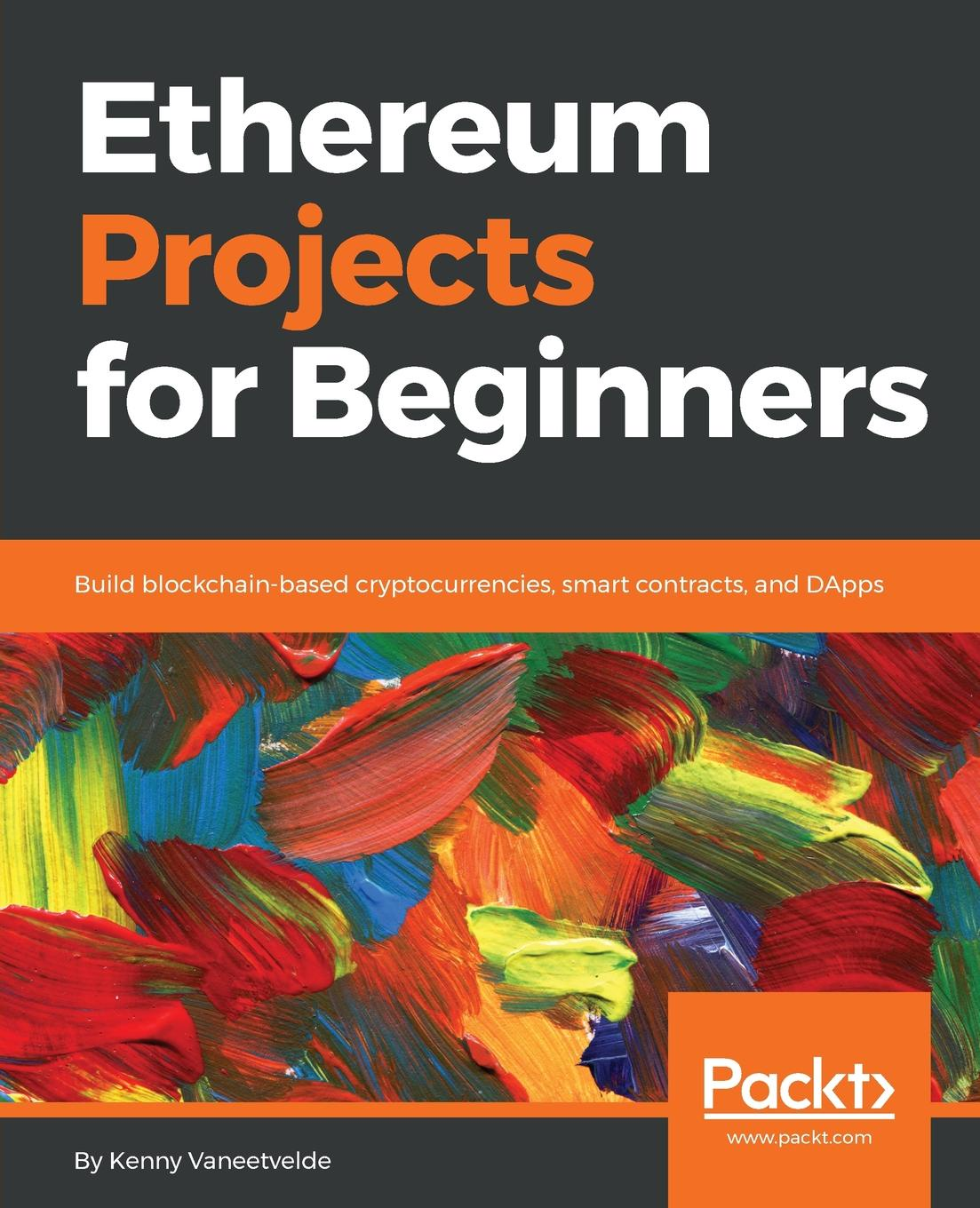 Kenny Vaneetvelde Ethereum Projects for Beginners цены онлайн