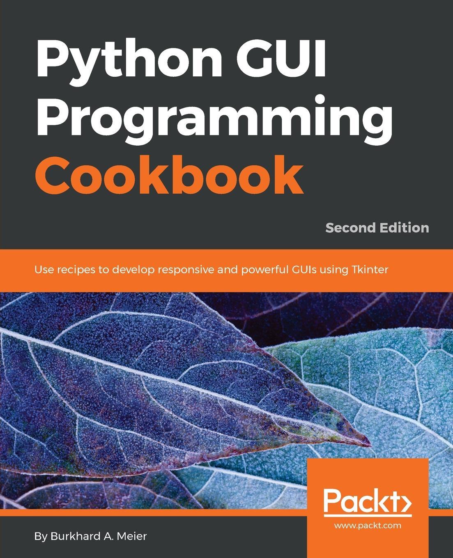 Burkhard Meier Python GUI Programming Cookbook, Second Edition pradeeban kathiravelu dr m o faruque sarker python network programming cookbook second edition