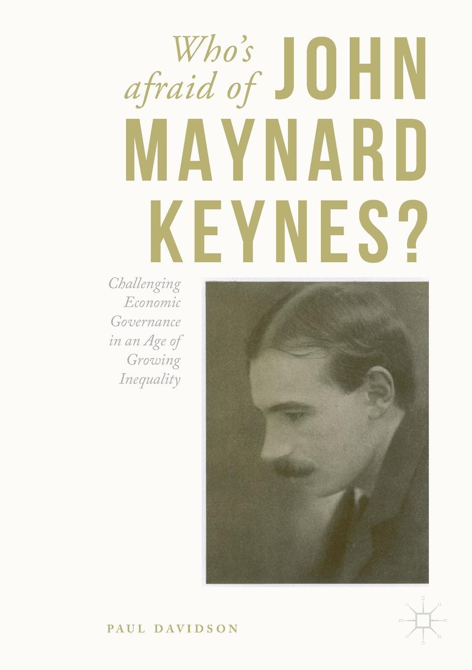 Paul Davidson Who's Afraid of John Maynard Keynes?. Challenging Economic Governance in an Age of Growing Inequality lina laubisch debate about alternative monetary systems silvio gesell john maynard keynes irving fisher