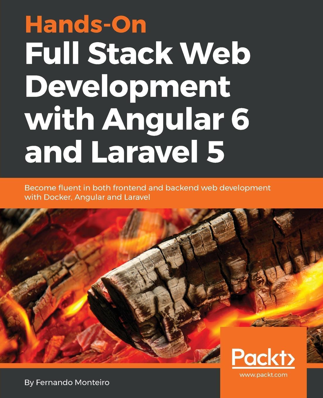 Fernando Monteiro Hands-On Full-Stack Web Development with Angular 6 and Laravel 5 fernando monteiro learning single page web application development