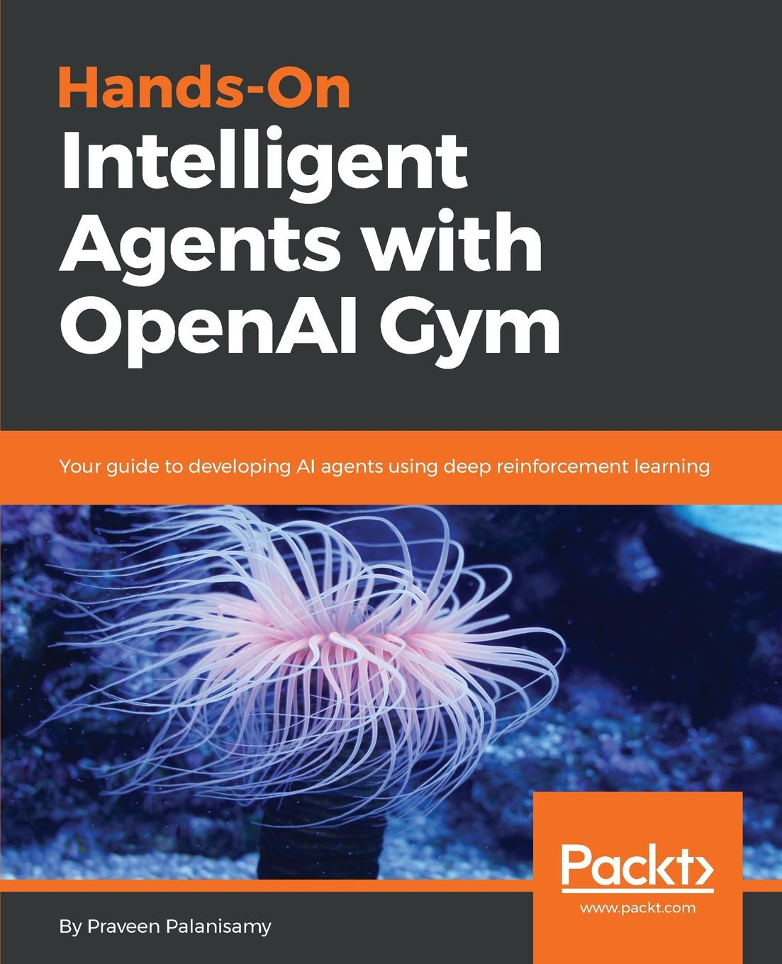 Praveen Palanisamy Hands-On Intelligent Agents with OpenAI Gym mobile agents
