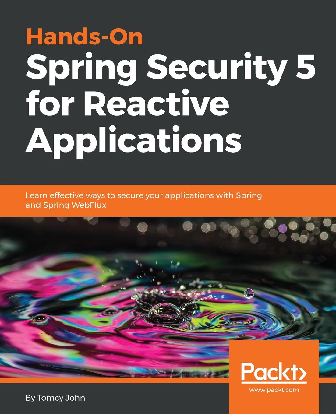 Tomcy John Hands-On Spring Security 5 for Reactive Applications