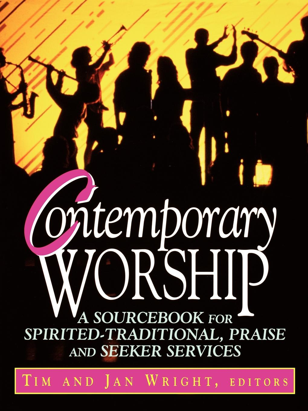 Contemporary Worship. A Sourcebook for Spirited, Traditional, Praise and Seeker Services