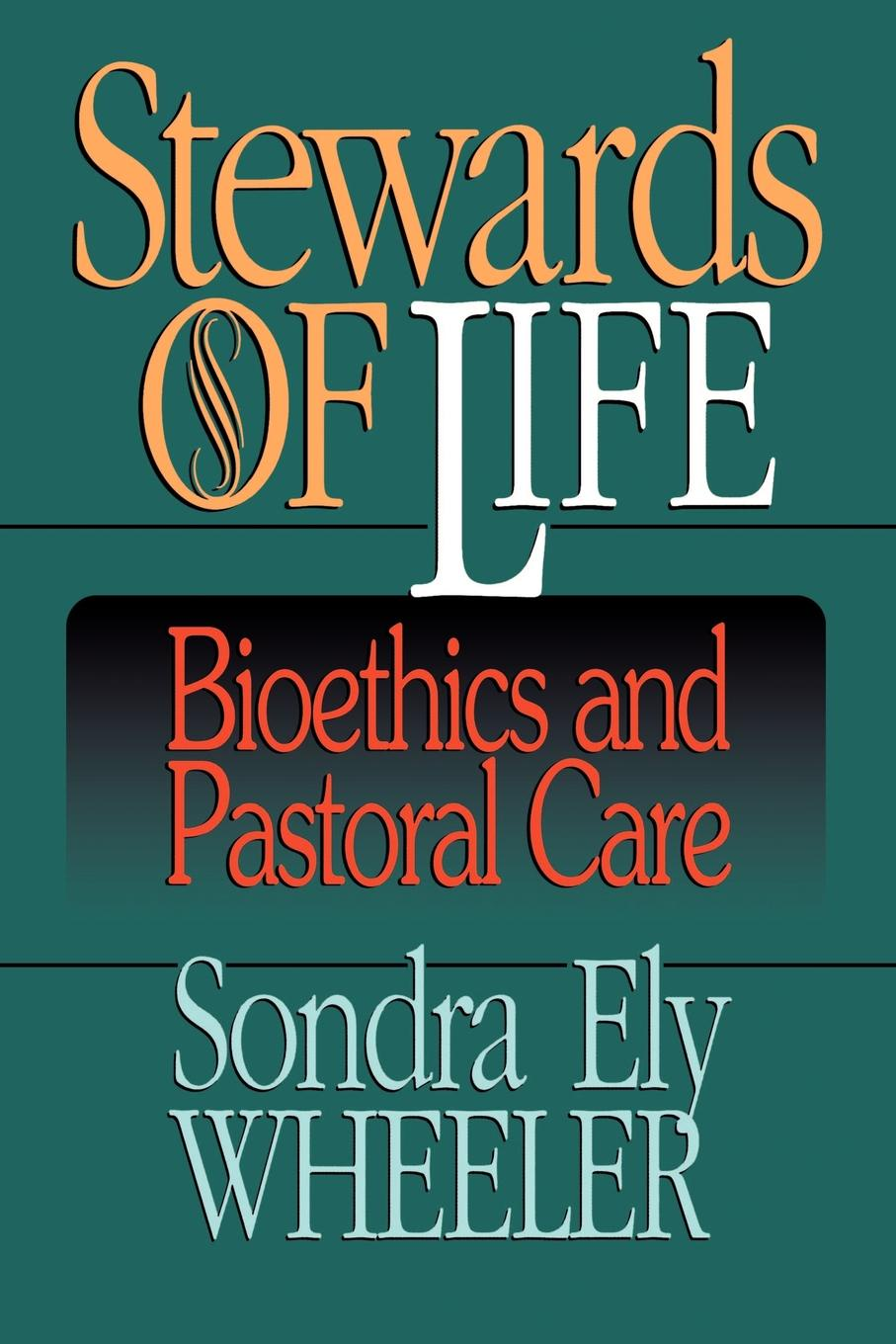 Sondra Wheeler Stewards of Life. Bioethics and Pastoral Care richard george boudreau incorporating bioethics education into school curriculums