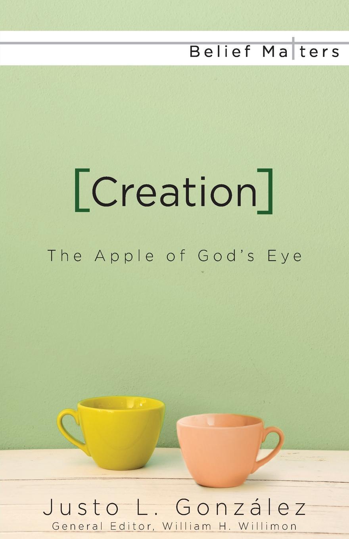 Justo L Gonzalez Creation. The Apple of Gods Eye