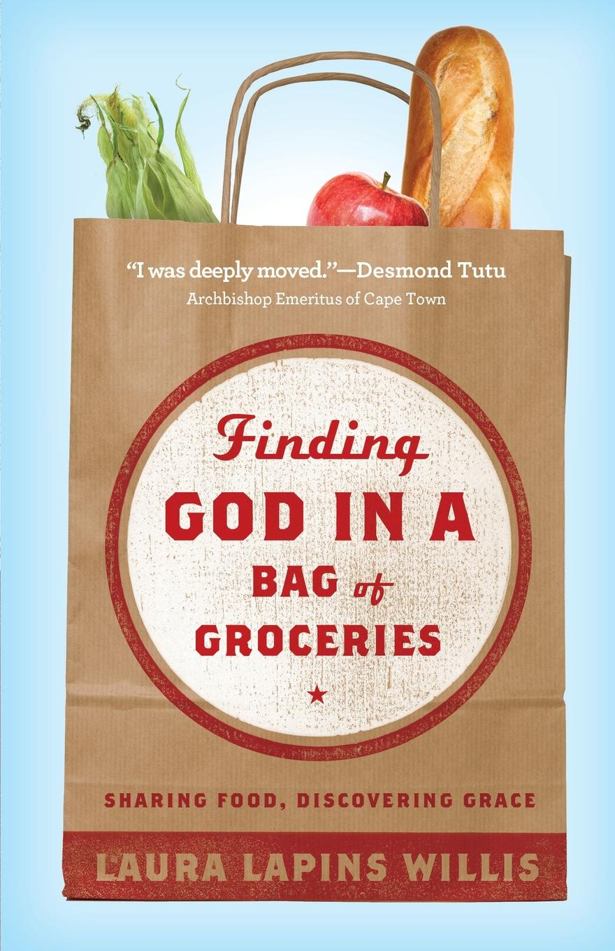 Laura Lapins Willis Finding God in a Bag of Groceries. Seeking Food, Discovering Grace shadonna walker pearls class discovering god s beauty