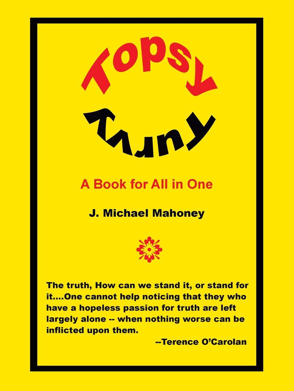 J. Michael Mahoney Topsy Turvy. A Book for All in One melissa j morgan topsy turvy 24