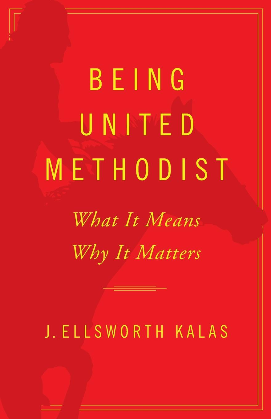 J. Ellsworth Kalas Being United Methodist. What It Means, Why It Matters richard thomas f why dylan matters