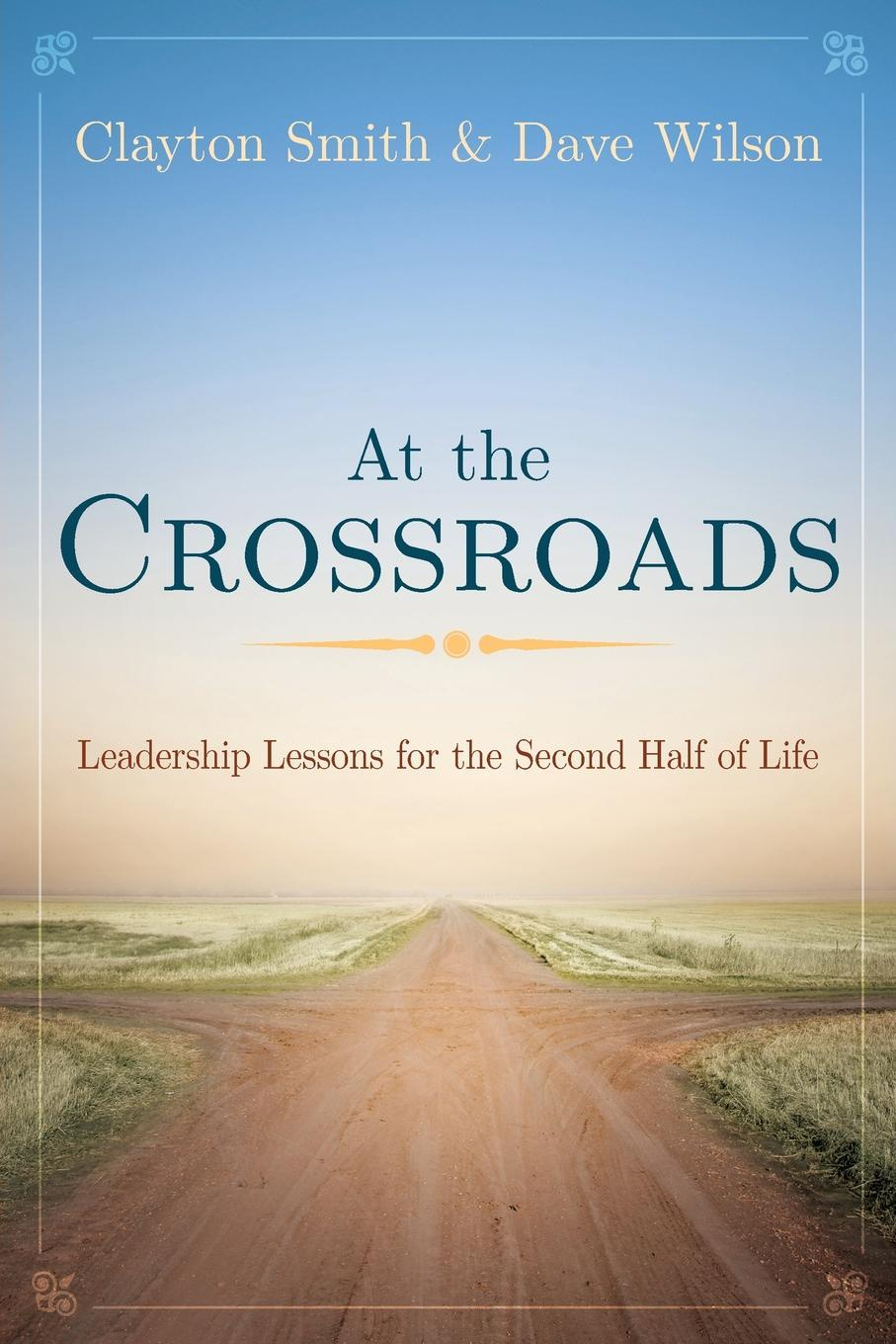 Clayton Smith, David Wilson At the Crossroads. Leadership Lessons for the Second Half of Life two poets at crossroads