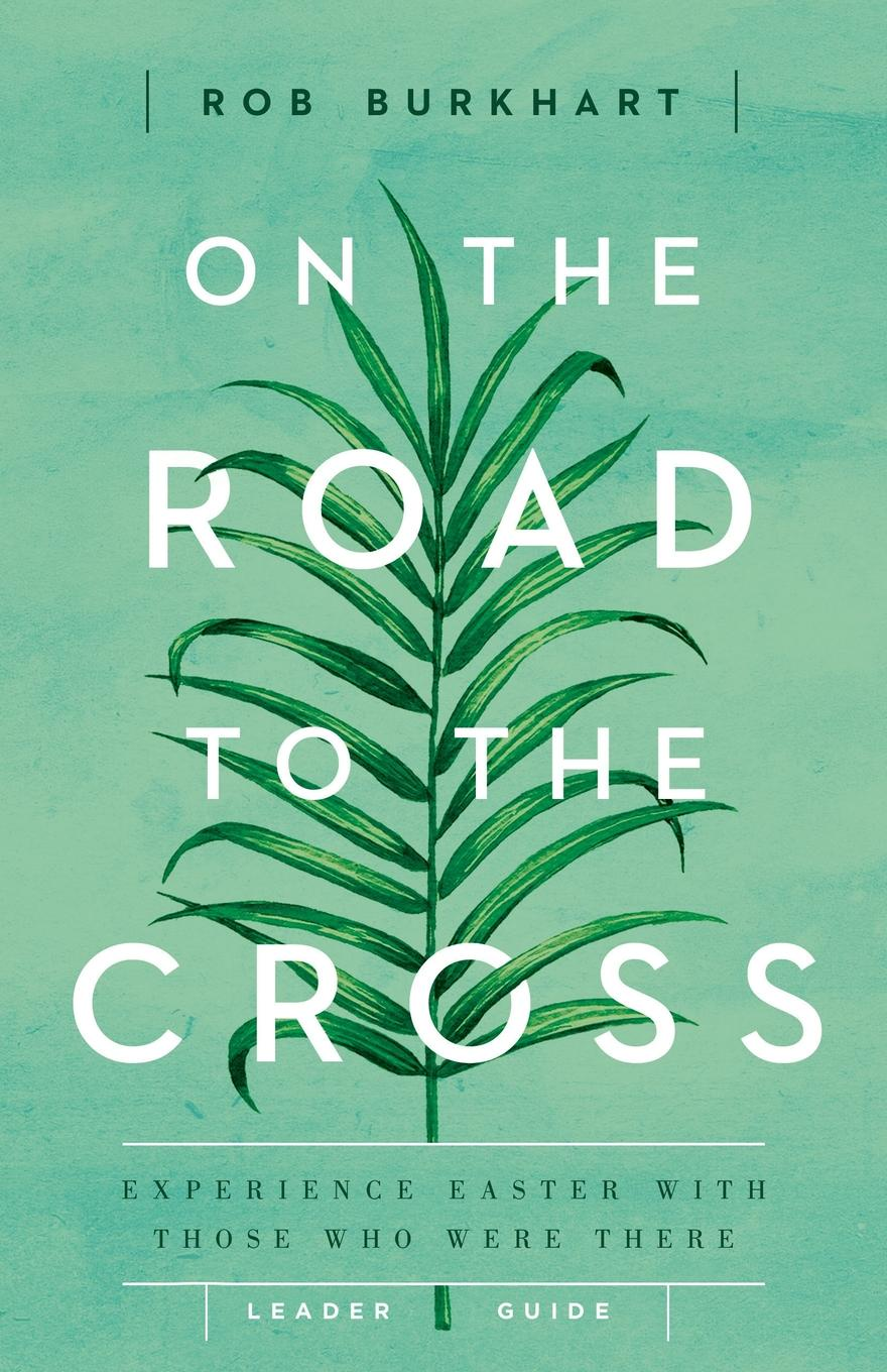 Фото - Rob Burkhart On the Road to the Cross Leaders Guide on the road the original scroll